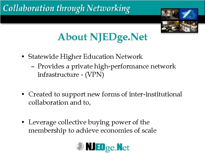 About NJEDge. Net • Statewide Higher Education Network – Provides a private high-performance network