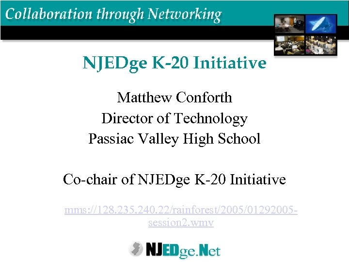 NJEDge K-20 Initiative Matthew Conforth Director of Technology Passiac Valley High School Co-chair of