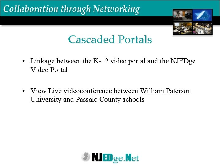 Cascaded Portals • Linkage between the K-12 video portal and the NJEDge Video Portal