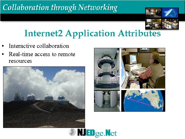 Internet 2 Application Attributes • Interactive collaboration • Real-time access to remote resources