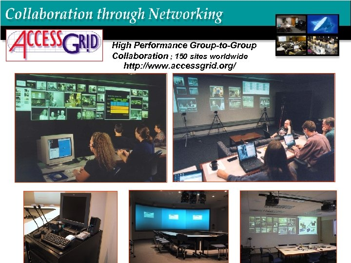 High Performance Group-to-Group Collaboration ; 150 sites worldwide http: //www. accessgrid. org/