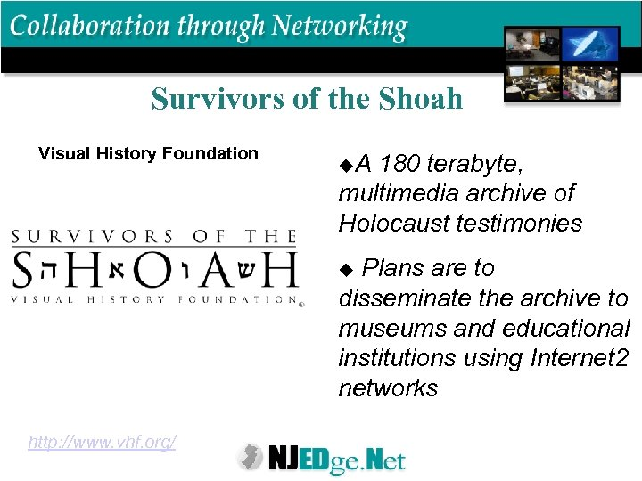 Survivors of the Shoah Visual History Foundation u. A 180 terabyte, multimedia archive of