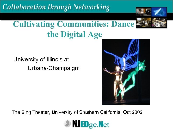 Cultivating Communities: Dance the Digital Age University of Illinois at Urbana-Champaign: The Bing Theater,
