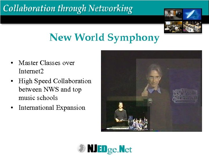 New World Symphony • Master Classes over Internet 2 • High Speed Collaboration between