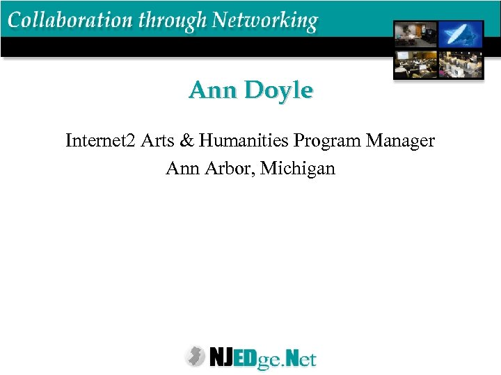 Ann Doyle Internet 2 Arts & Humanities Program Manager Ann Arbor, Michigan