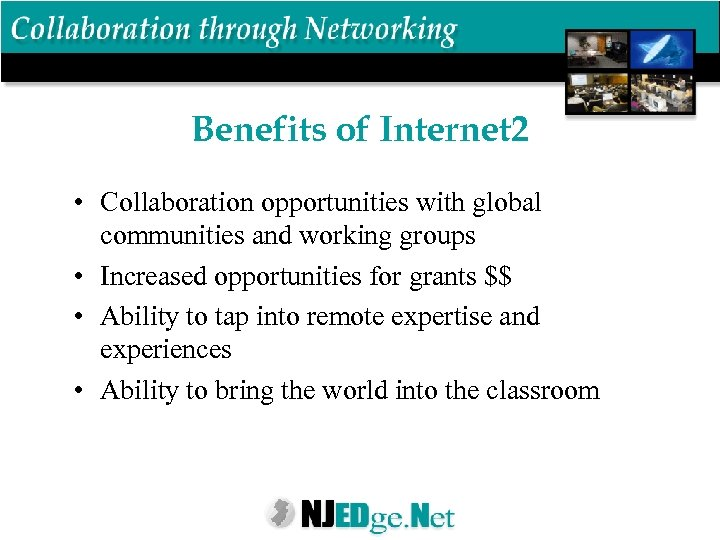 Benefits of Internet 2 • Collaboration opportunities with global communities and working groups •