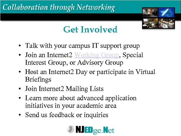 Get Involved • Talk with your campus IT support group • Join an Internet