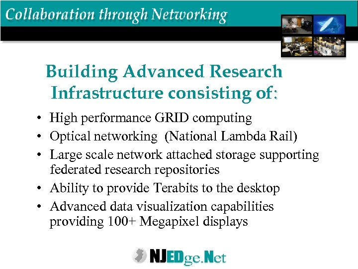 Building Advanced Research Infrastructure consisting of: • High performance GRID computing • Optical networking