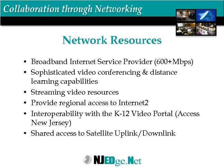 Network Resources • Broadband Internet Service Provider (600+Mbps) • Sophisticated video conferencing & distance