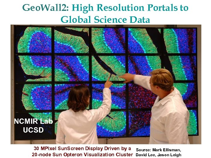 Geo. Wall 2: High Resolution Portals to Global Science Data NCMIR Lab UCSD 30