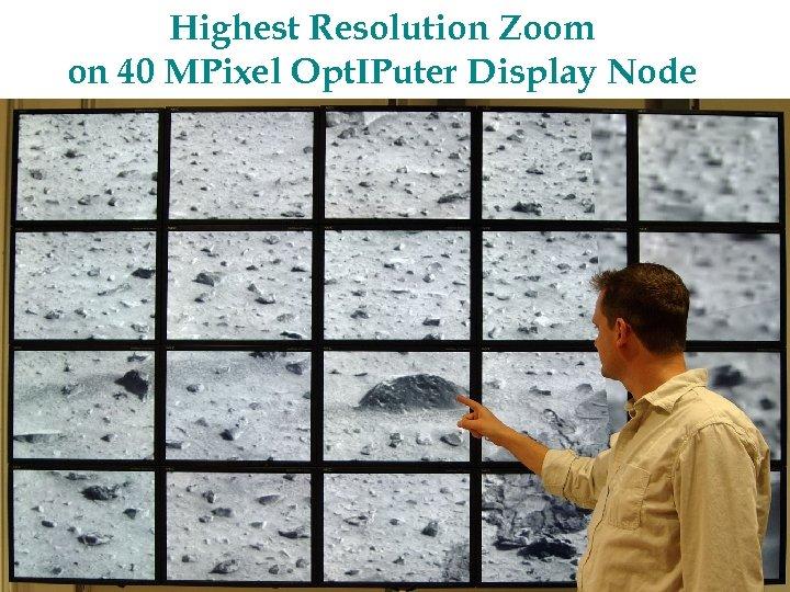 Highest Resolution Zoom on 40 MPixel Opt. IPuter Display Node