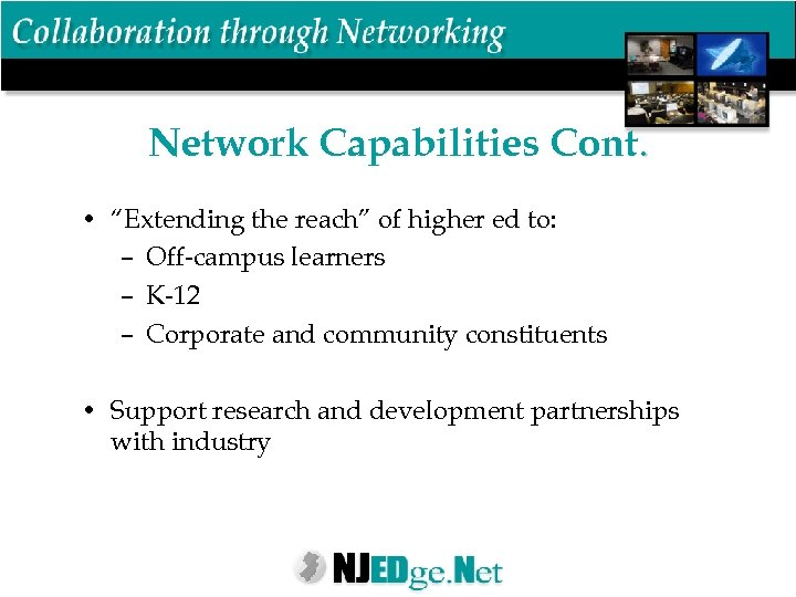 "Network Capabilities Cont. • ""Extending the reach"" of higher ed to: – Off-campus learners"