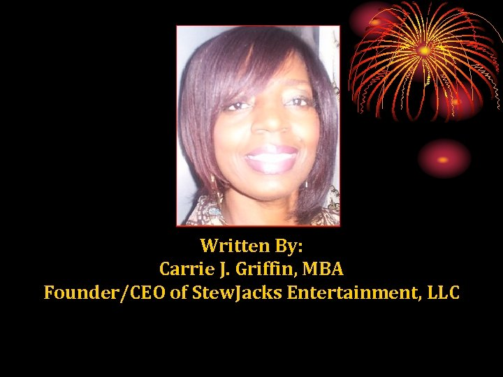 Written By: Carrie J. Griffin, MBA Founder/CEO of Stew. Jacks Entertainment, LLC