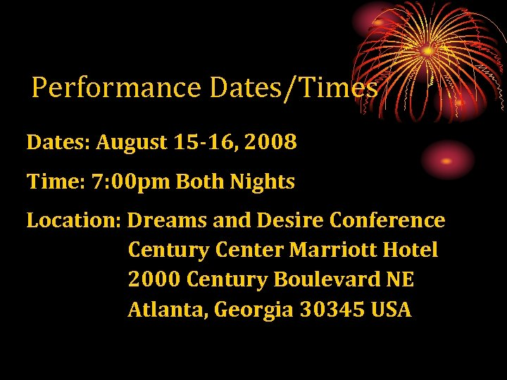 Performance Dates/Times Dates: August 15 -16, 2008 Time: 7: 00 pm Both Nights Location: