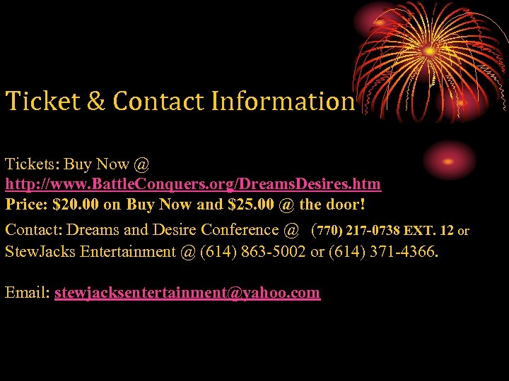 Ticket & Contact Information Tickets: Buy Now @ http: //www. Battle. Conquers. org/Dreams. Desires.