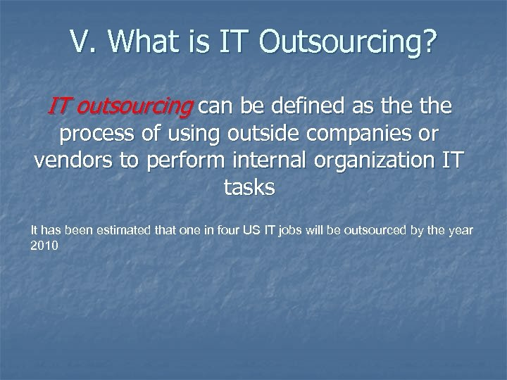 V. What is IT Outsourcing? IT outsourcing can be defined as the process of