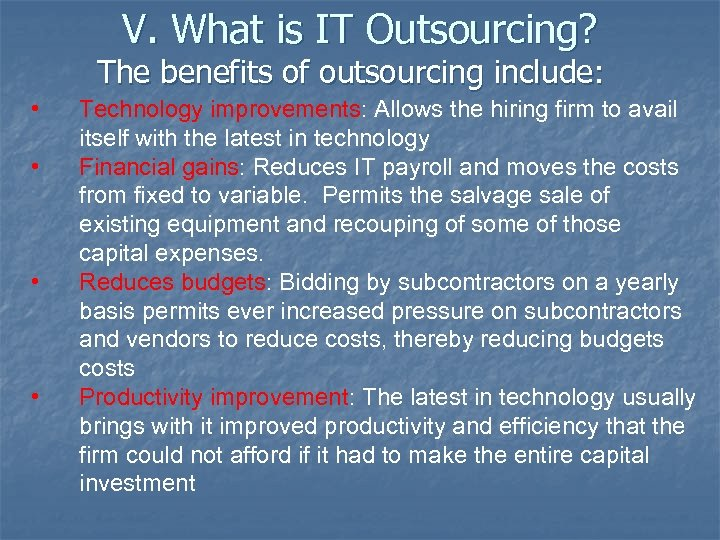 V. What is IT Outsourcing? The benefits of outsourcing include: • • Technology improvements:
