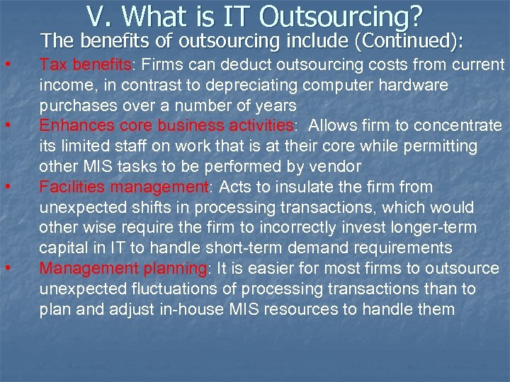 V. What is IT Outsourcing? The benefits of outsourcing include (Continued): • • Tax