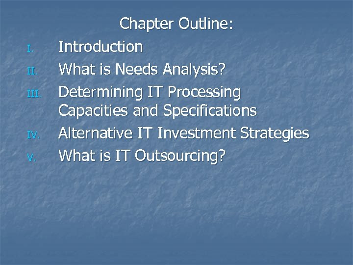 I. III. IV. V. Chapter Outline: Introduction What is Needs Analysis? Determining IT Processing