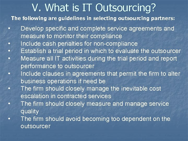 V. What is IT Outsourcing? The following are guidelines in selecting outsourcing partners: •
