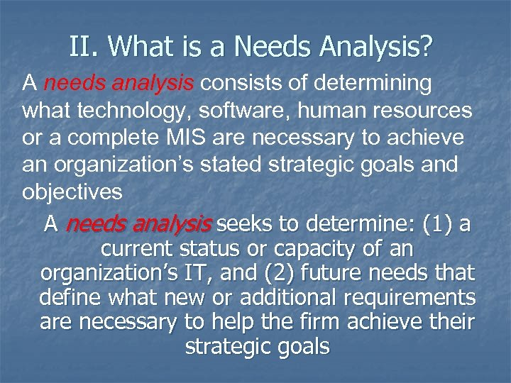 II. What is a Needs Analysis? A needs analysis consists of determining what technology,