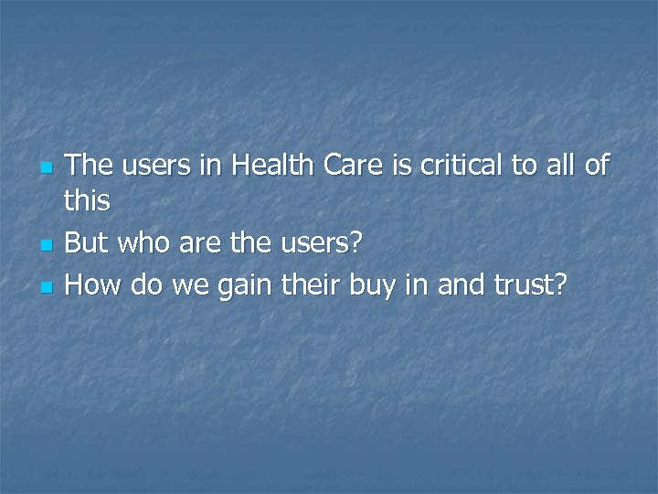 n n n The users in Health Care is critical to all of this