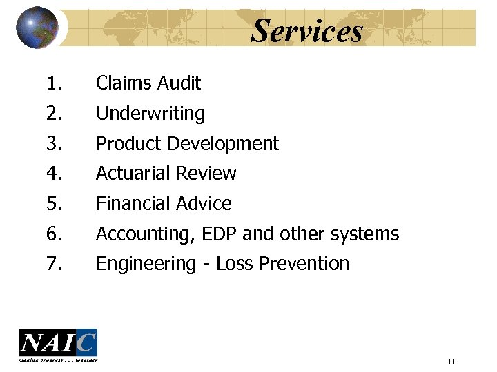 Services 1. Claims Audit 2. Underwriting 3. Product Development 4. Actuarial Review 5. Financial