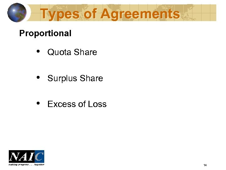 Types of Agreements Proportional • Quota Share • Surplus Share • Excess of Loss