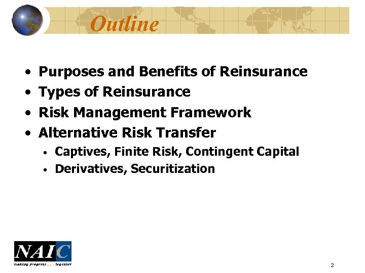Outline • • Purposes and Benefits of Reinsurance Types of Reinsurance Risk Management Framework