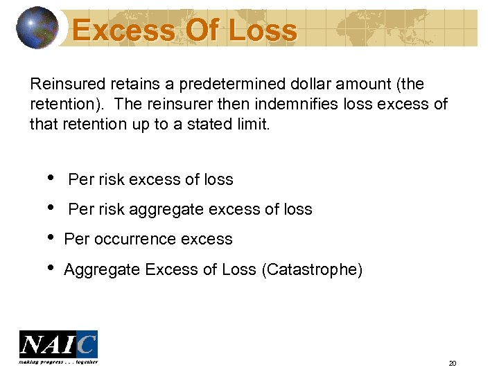 Excess Of Loss Reinsured retains a predetermined dollar amount (the retention). The reinsurer then