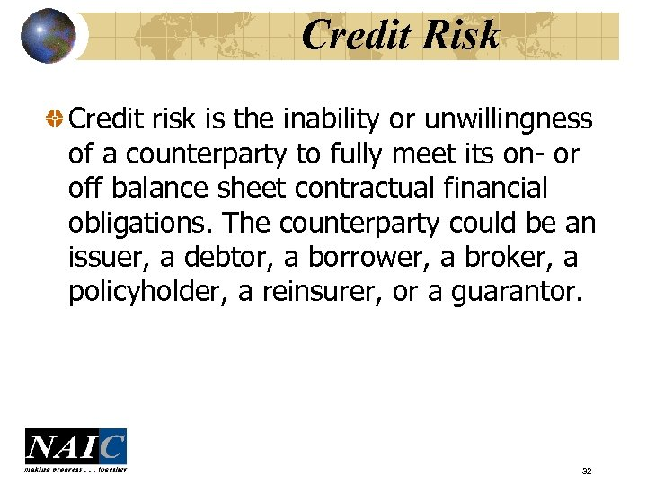 Credit Risk Credit risk is the inability or unwillingness of a counterparty to fully