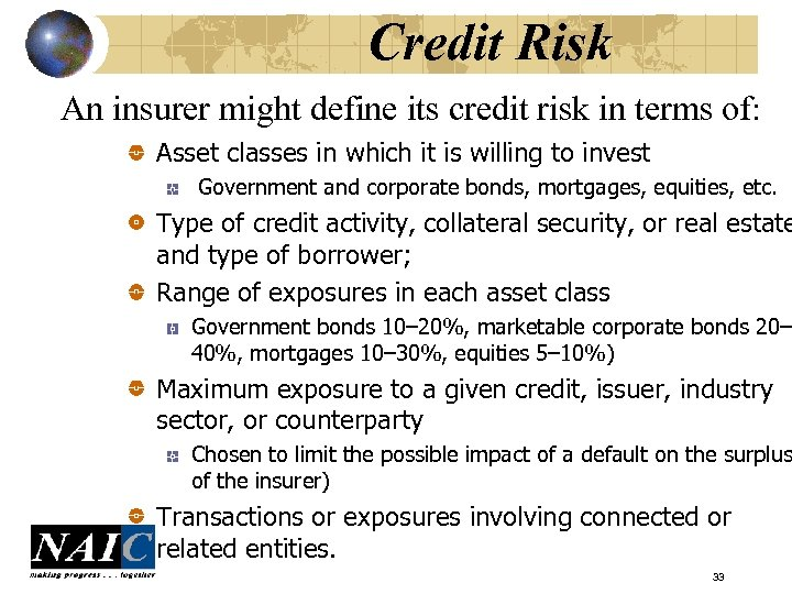 Credit Risk An insurer might define its credit risk in terms of: Asset classes