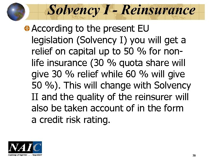 Solvency I - Reinsurance According to the present EU legislation (Solvency I) you will