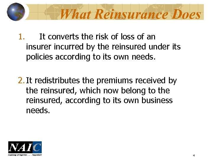 What Reinsurance Does 1. It converts the risk of loss of an insurer incurred
