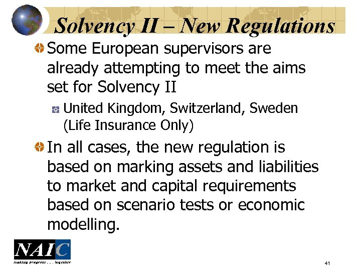 Solvency II – New Regulations Some European supervisors are already attempting to meet the