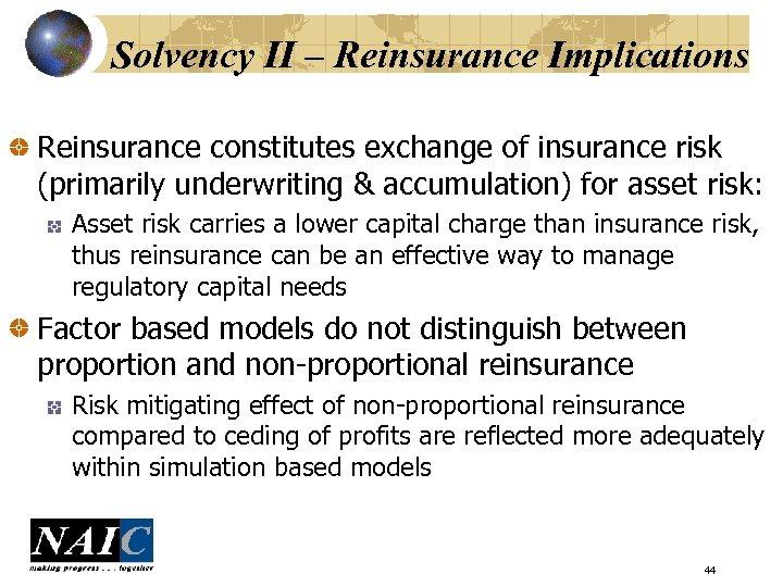 Solvency II – Reinsurance Implications Reinsurance constitutes exchange of insurance risk (primarily underwriting &