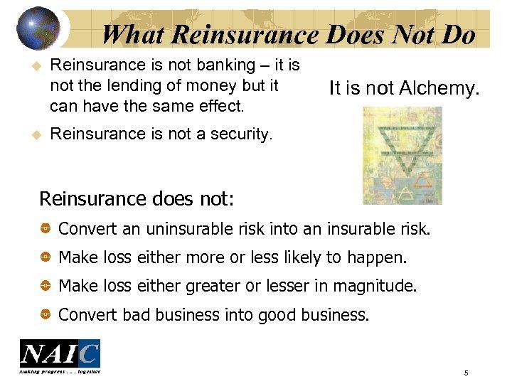What Reinsurance Does Not Do u u Reinsurance is not banking – it is