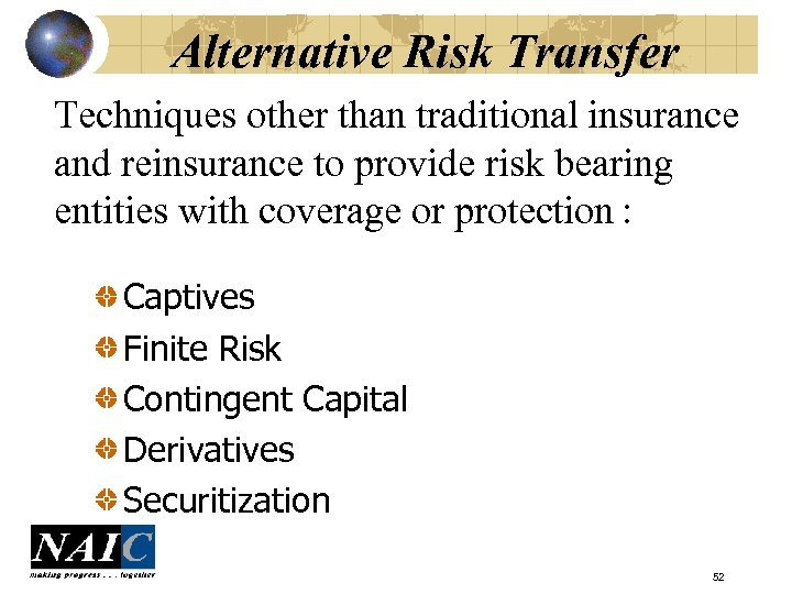 Alternative Risk Transfer Techniques other than traditional insurance and reinsurance to provide risk bearing