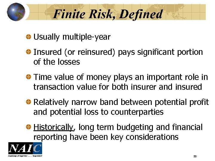 Finite Risk, Defined Usually multiple-year Insured (or reinsured) pays significant portion of the losses