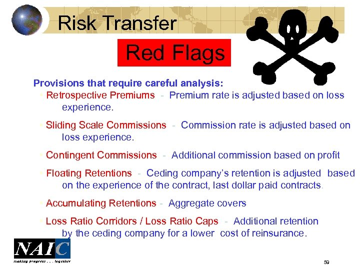 Risk Transfer Red Flags Provisions that require careful analysis: • Retrospective Premiums - Premium