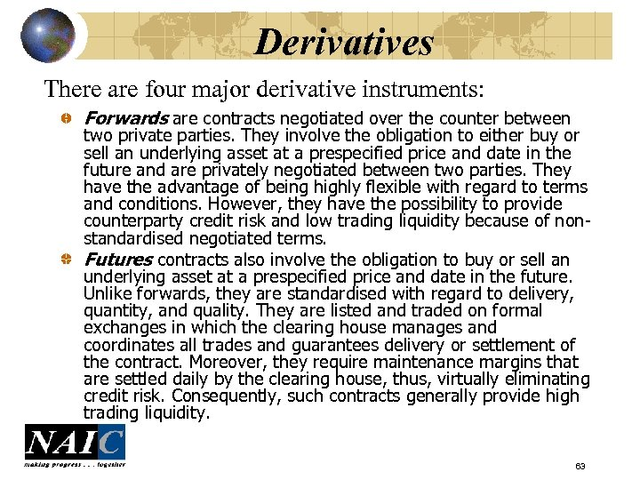 Derivatives There are four major derivative instruments: Forwards are contracts negotiated over the counter
