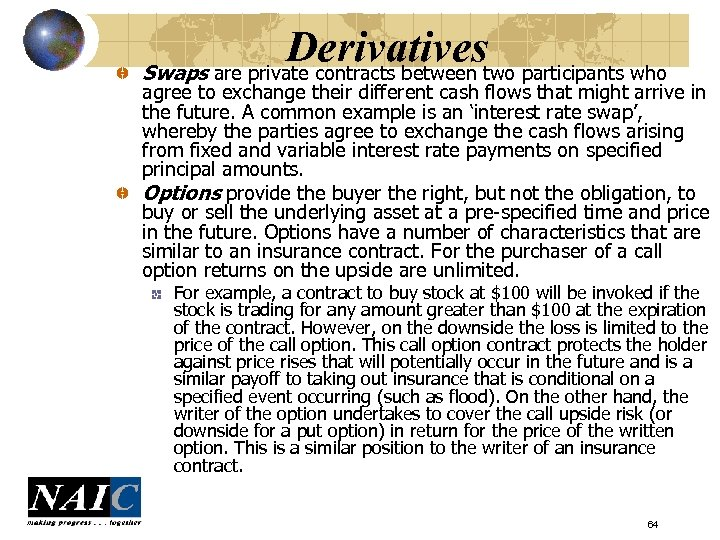 Derivatives Swaps are private contracts between two participants who agree to exchange their different