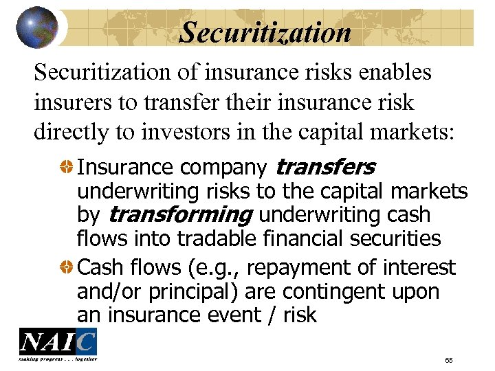 Securitization of insurance risks enables insurers to transfer their insurance risk directly to investors
