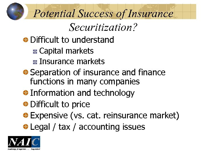 Potential Success of Insurance Securitization? Difficult to understand Capital markets Insurance markets Separation of