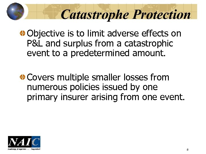 Catastrophe Protection Objective is to limit adverse effects on P&L and surplus from a