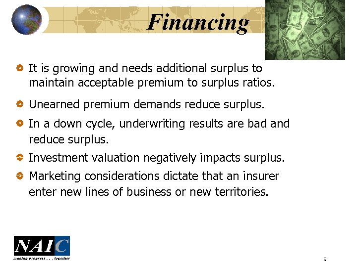 Financing It is growing and needs additional surplus to maintain acceptable premium to surplus