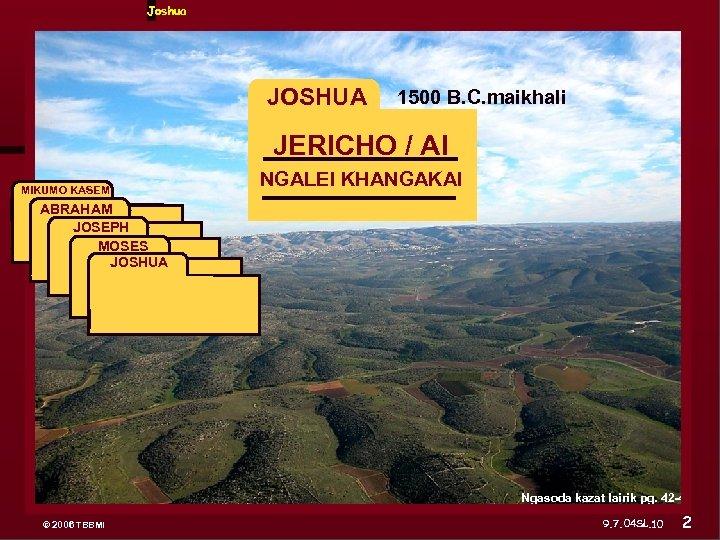 Joshua JOSHUA 1500 B. C. maikhali JERICHO / AI MIKUMO KASEM ABRAHAM JOSEPH ABRAHAM
