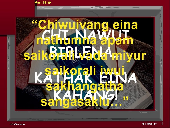 "Matt 28: 19 ""Chiwuivang eina CHI NAWUI nathumna apam BIBLENA… saikorali vada miyur saikorali"