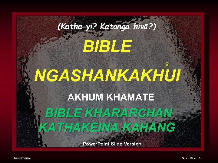 (Katha yi? Katonga hivā? ) BIBLE ® NGASHANKAKHUI AKHUM KHAMATE BIBLE KHARARCHAN KATHAKEINA KAHANG
