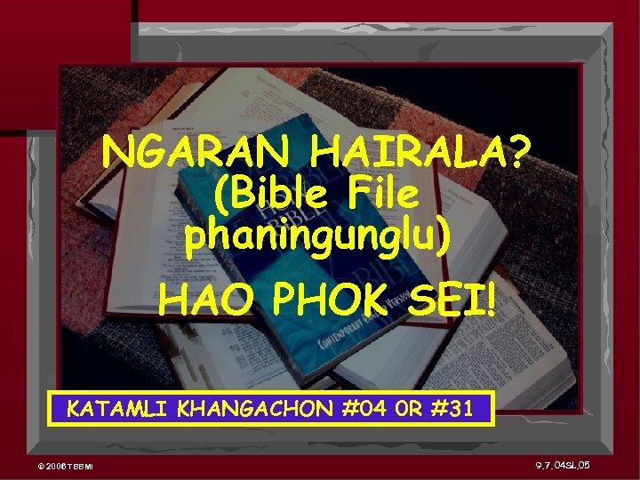NGARAN HAIRALA? (Bible File phaningunglu) HAO PHOK SEI! KATAMLI KHANGACHON #04 0 R #31